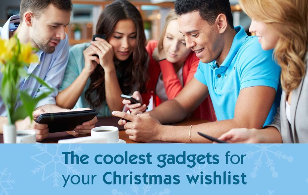 The coolest gadgets for your Christmas wishlist