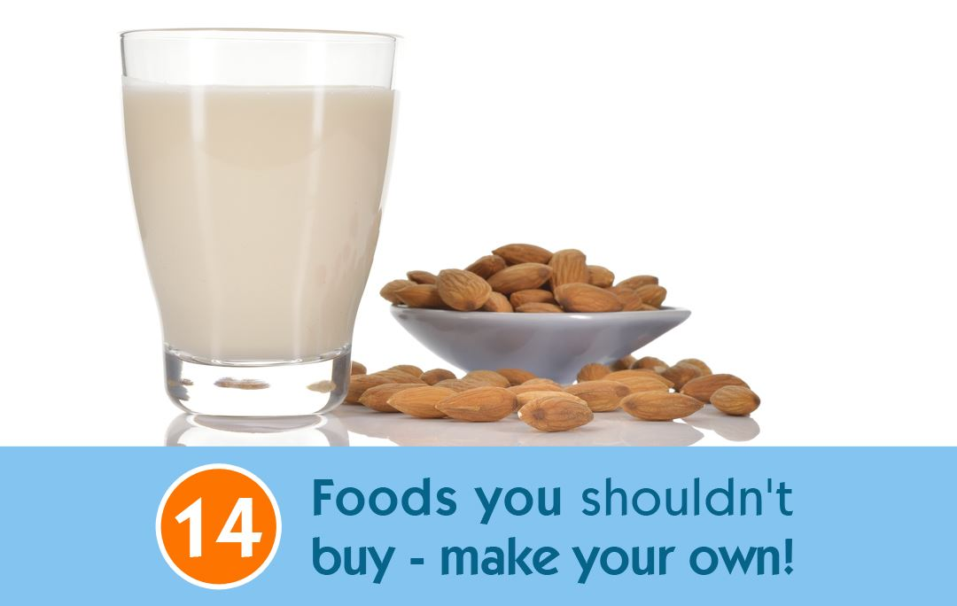 14 Foods you shouldn't buy - make your own!