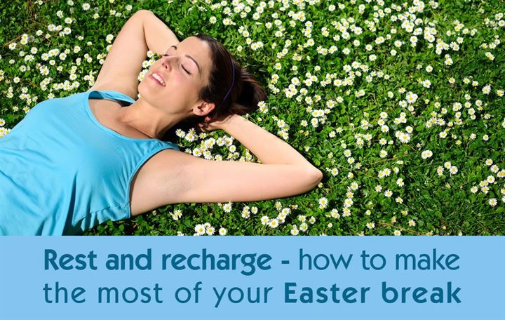 Rest and recharge - how to make the most of your Easter break