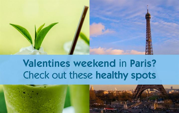 Valentine's weekend in Paris? Check out these healthy spots