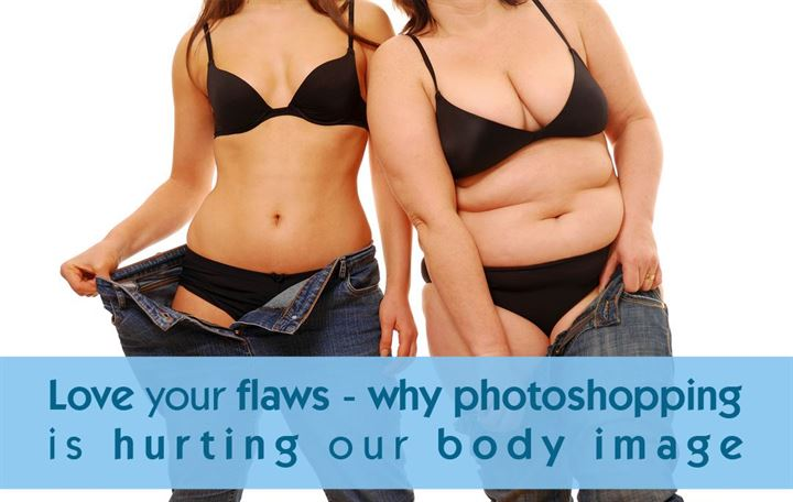Love your flaws - Why photoshopping is hurting our body image