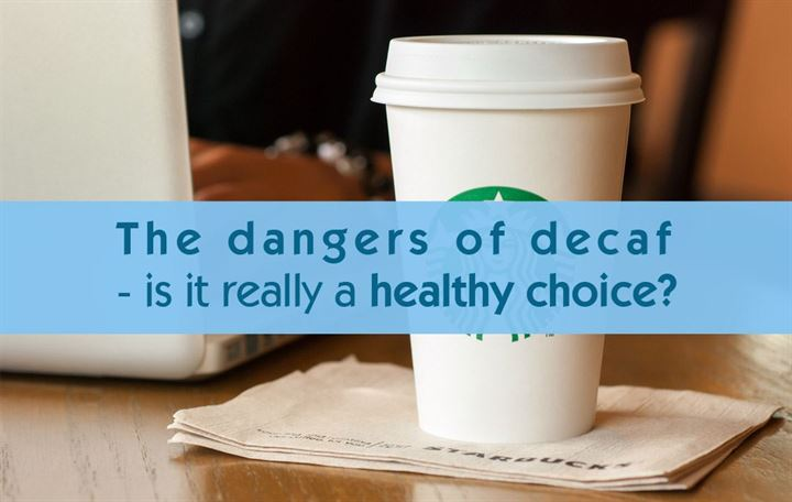 The dangers of decaf - is it really a healthy choice?