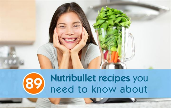 89 Nutribullet recipes you need to know about