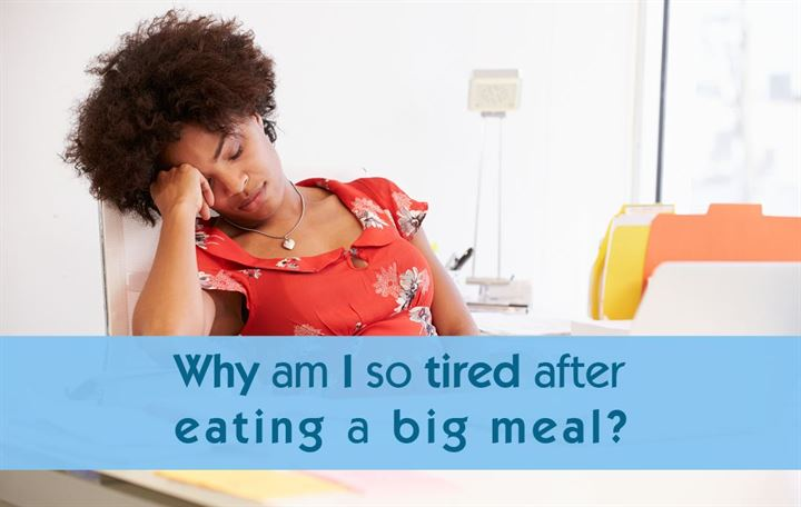 Why am I so tired after eating a big meal?