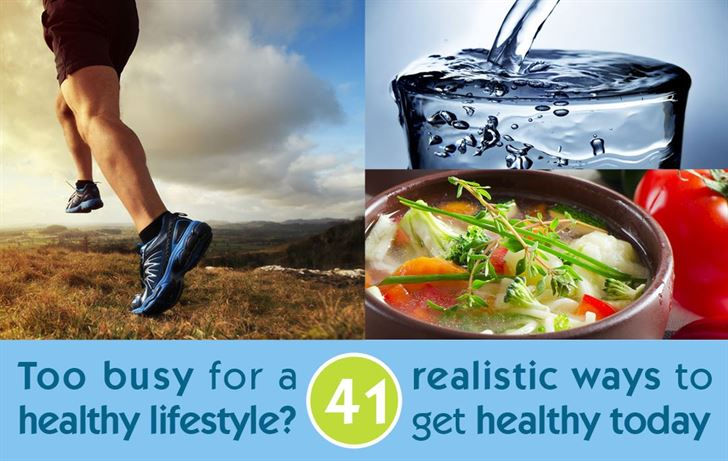 Too busy for a healthy lifestyle? 41 realistic ways to get healthy today