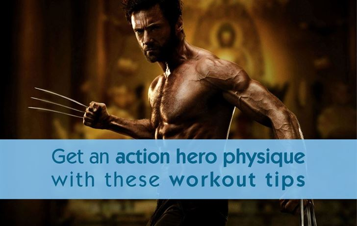 Get an action hero physique with these workout tips